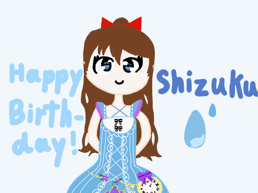Happy birthday Shizuku chan ! I draw you a picture too!